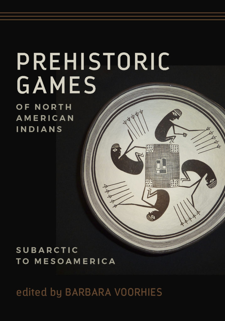 Prehistoric Games of North American Indians Subarctic to Mesoamerica Barbara Voorhies featuring chapter by Ron Williamson and Martin Cooper