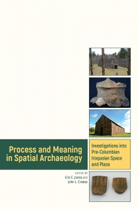 Process and Meaning in Spatial Archaeology Multi-Scalar Perspectives on Iroquoian Ceramics: Aggregation and Interaction in Pre-Contact Ontario Jennifer Birch Robert B Wojtowicz Aleksandra Pradzynski Robert H Pihl